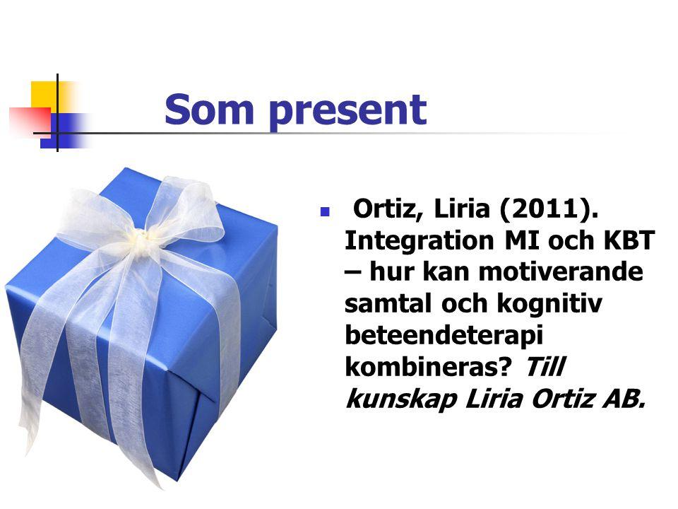 Som present  Ortiz, Liria (2011). Integration MI och KBT – hur kan motiverande samtal och kognitiv beteendeterapi kombineras? Till kunskap Liria Orti