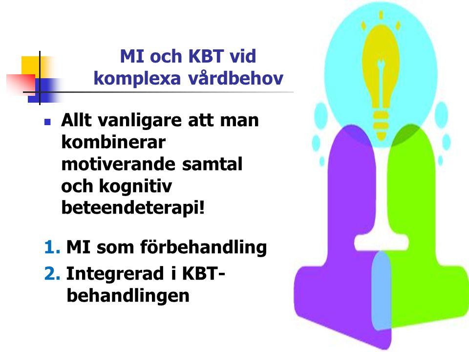 MI och KBT vid komplexa vårdbehov  Allt vanligare att man kombinerar motiverande samtal och kognitiv beteendeterapi! 1. MI som förbehandling 2. Integ