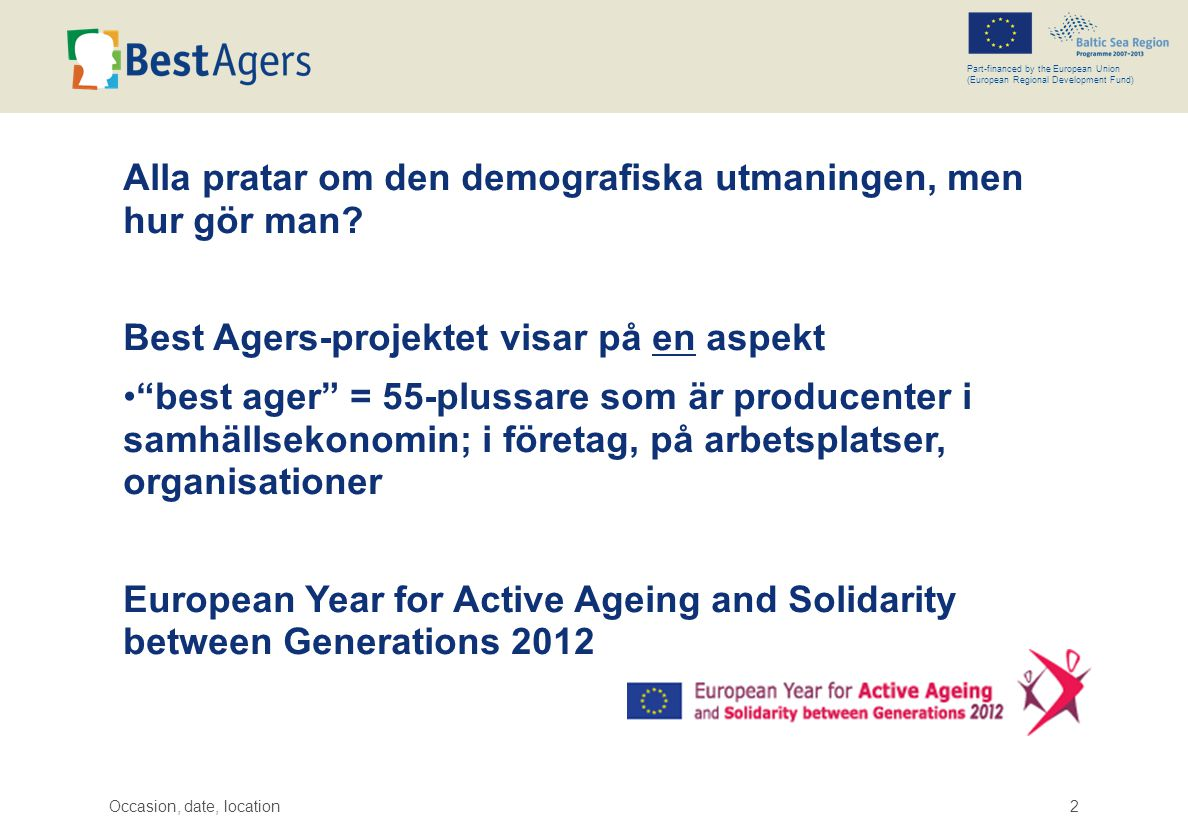 Occasion, date, location2 Part-financed by the European Union (European Regional Development Fund) Alla pratar om den demografiska utmaningen, men hur