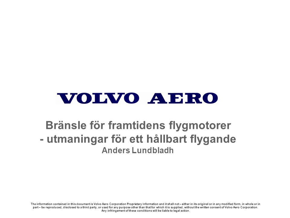 The information contained in this document is Volvo Aero Corporation Proprietary Information and it shall not – either in its original or in any modified form, in whole or in part – be reproduced, disclosed to a third party, or used for any purpose other than that for which it is supplied, without the written consent of Volvo Aero Corporation.