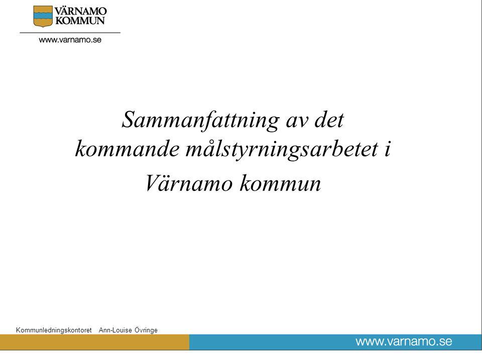 Kommunledningskontoret Ann-Louise Övringe Sammanfattning av det kommande målstyrningsarbetet i Värnamo kommun