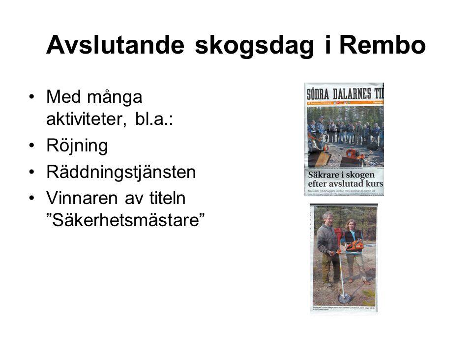 Avslutande skogsdag i Rembo •Med många aktiviteter, bl.a.: •Röjning •Räddningstjänsten •Vinnaren av titeln Säkerhetsmästare
