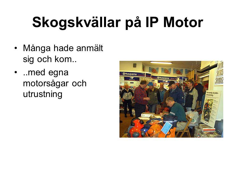 Skogskvällar på IP Motor •Många hade anmält sig och kom.. •..med egna motorsågar och utrustning