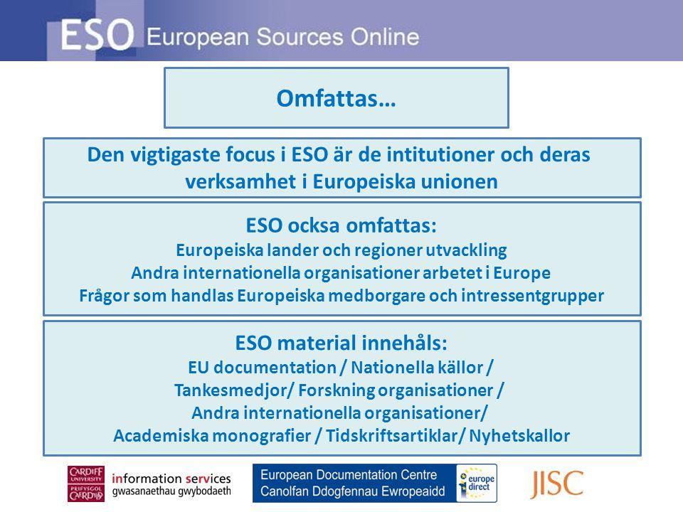 Omfattas… Den vigtigaste focus i ESO är de intitutioner och deras verksamhet i Europeiska unionen ESO ocksa omfattas: Europeiska lander och regioner u