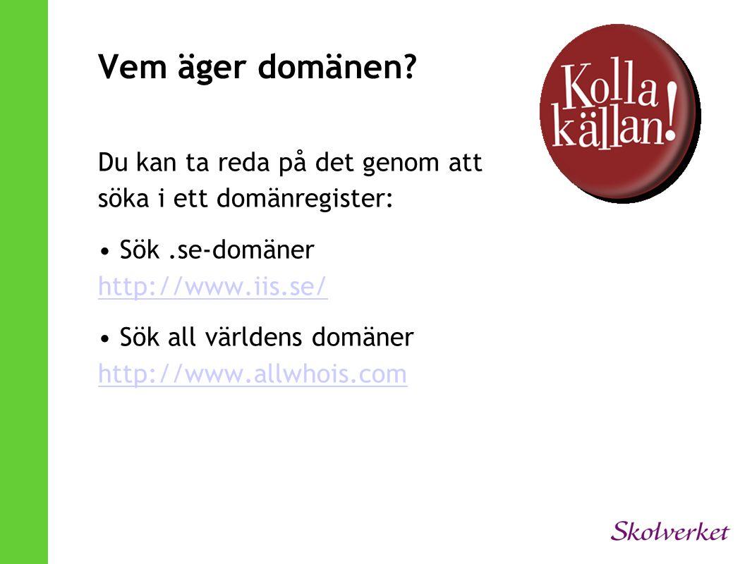Vem äger domänen? Du kan ta reda på det genom att söka i ett domänregister: • Sök.se-domäner http://www.iis.se/ http://www.iis.se/ • Sök all världens