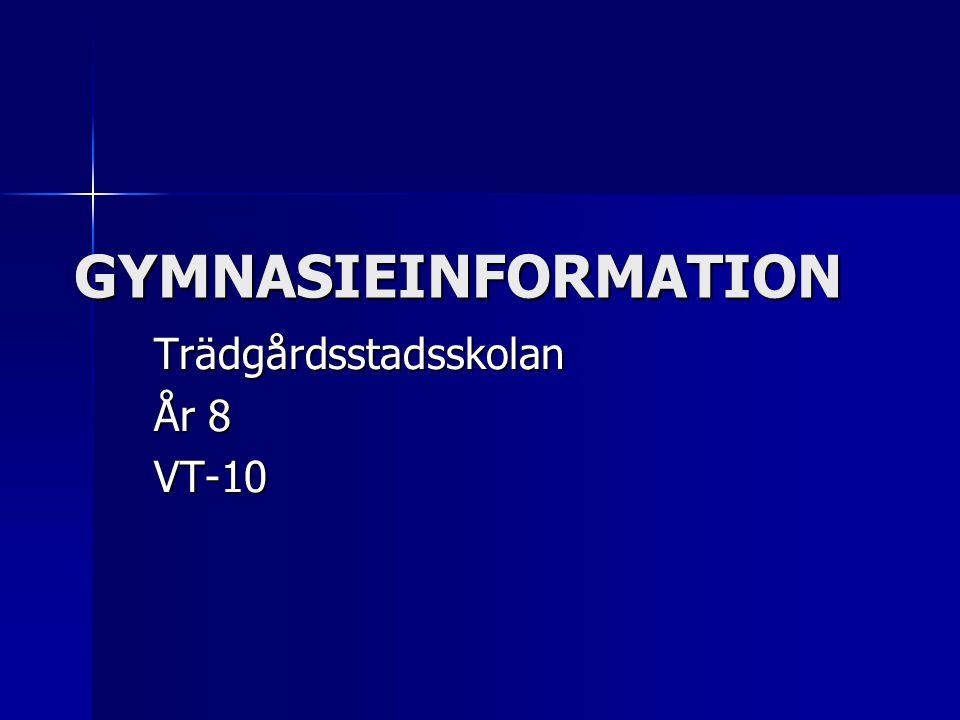 GYMNASIEINFORMATION Trädgårdsstadsskolan År 8 VT-10