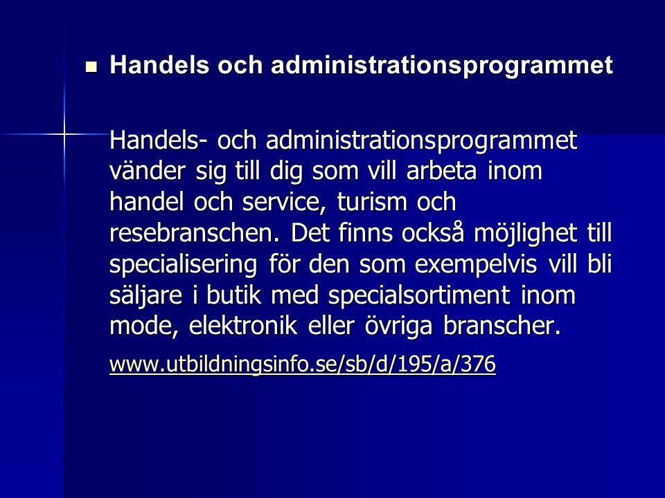  Handels och administrationsprogrammet Handels- och administrationsprogrammet vänder sig till dig som vill arbeta inom handel och service, turism och