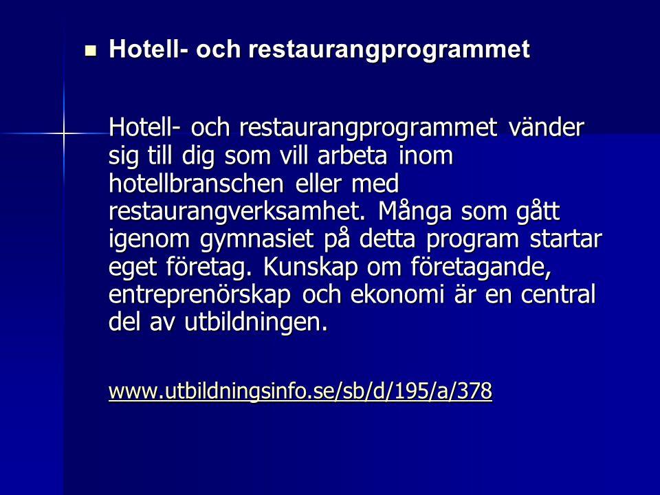  Hotell- och restaurangprogrammet Hotell- och restaurangprogrammet vänder sig till dig som vill arbeta inom hotellbranschen eller med restaurangverks