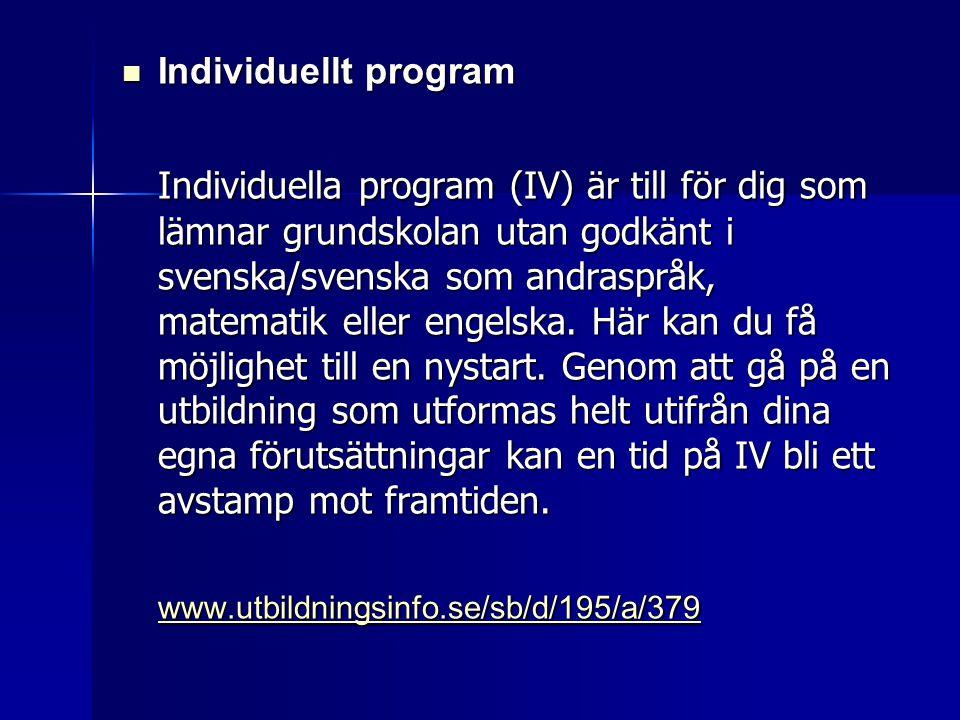  Individuellt program Individuella program (IV) är till för dig som lämnar grundskolan utan godkänt i svenska/svenska som andraspråk, matematik eller