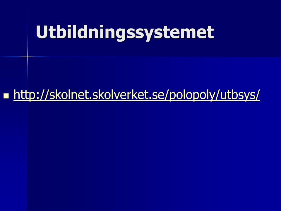 Utbildningssystemet  http://skolnet.skolverket.se/polopoly/utbsys/ http://skolnet.skolverket.se/polopoly/utbsys/