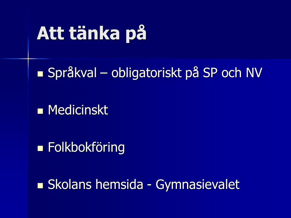 Att tänka på  Språkval – obligatoriskt på SP och NV  Medicinskt  Folkbokföring  Skolans hemsida - Gymnasievalet