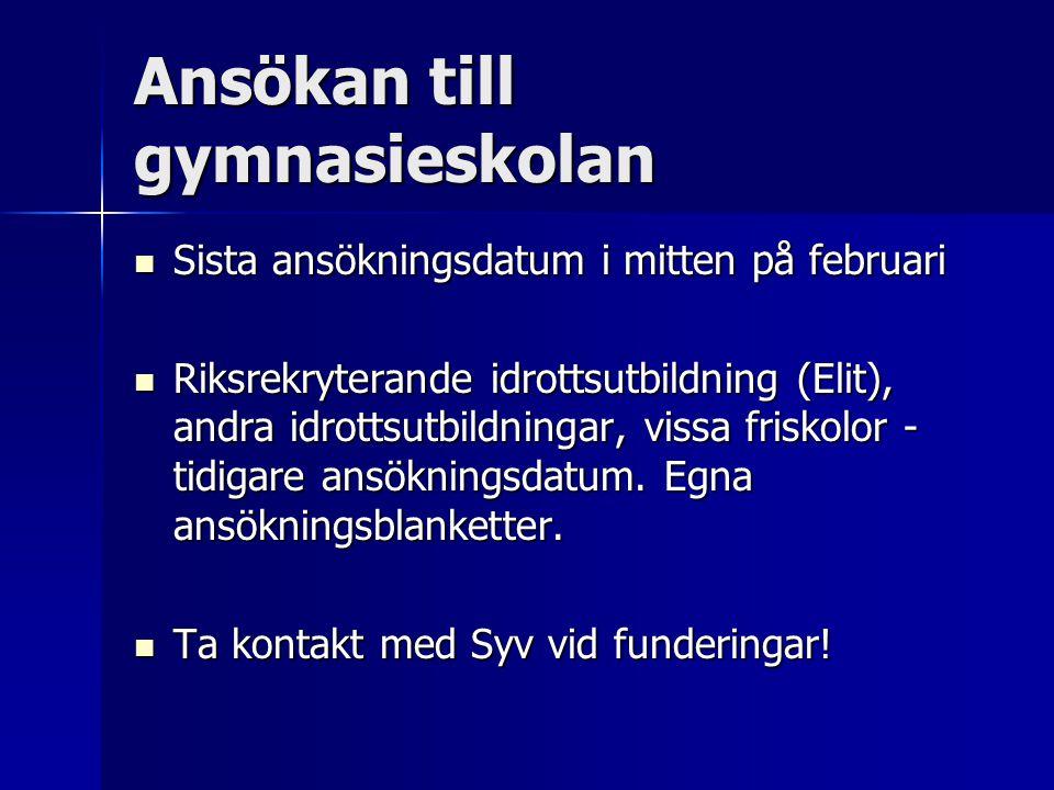 Ansökan till gymnasieskolan  Sista ansökningsdatum i mitten på februari  Riksrekryterande idrottsutbildning (Elit), andra idrottsutbildningar, vissa