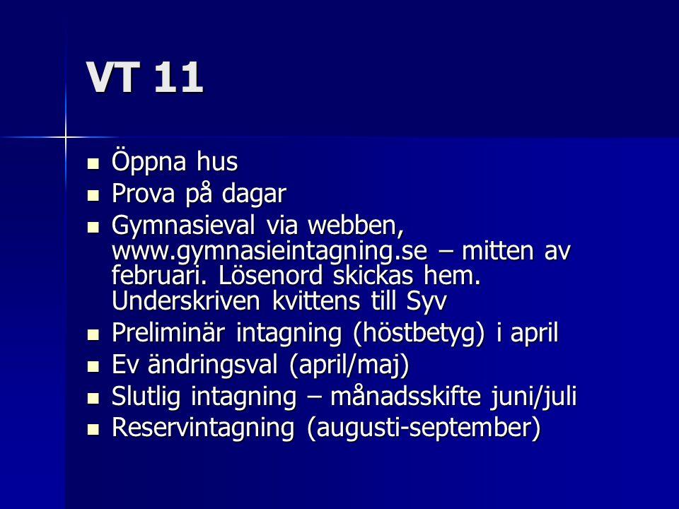 VT 11  Öppna hus  Prova på dagar  Gymnasieval via webben, www.gymnasieintagning.se – mitten av februari. Lösenord skickas hem. Underskriven kvitten