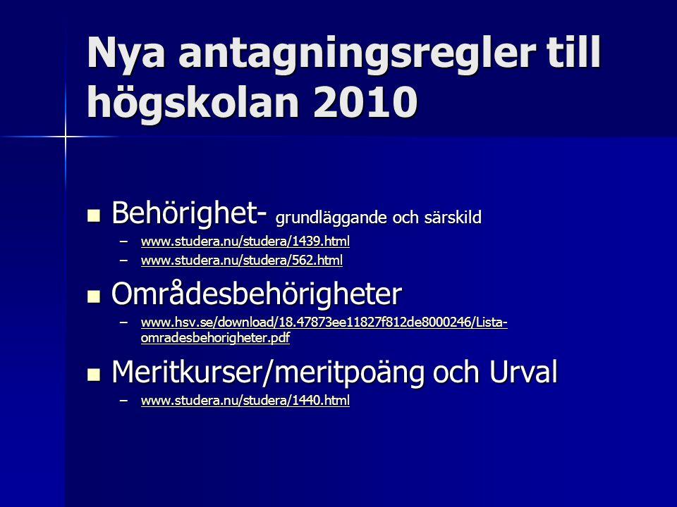 Nya antagningsregler till högskolan 2010  Behörighet- grundläggande och särskild –www.studera.nu/studera/1439.html www.studera.nu/studera/1439.html –