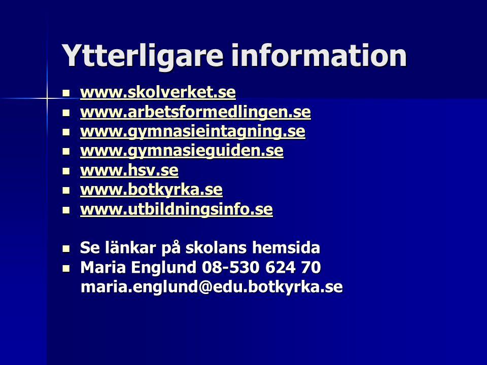 Ytterligare information  www.skolverket.se www.skolverket.se  www.arbetsformedlingen.se www.arbetsformedlingen.se  www.gymnasieintagning.se www.gym