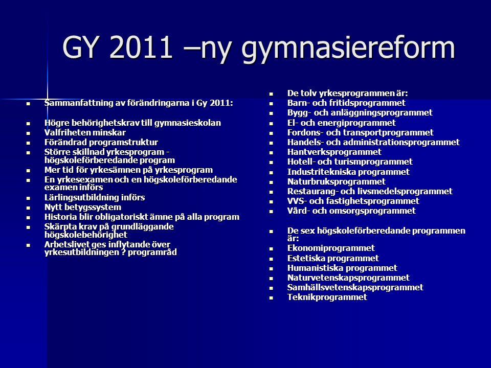 GY 2011 –ny gymnasiereform  Sammanfattning av förändringarna i Gy 2011:  Högre behörighetskrav till gymnasieskolan  Valfriheten minskar  Förändrad