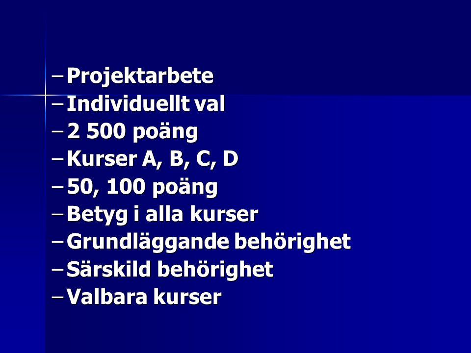 –Projektarbete –Individuellt val –2 500 poäng –Kurser A, B, C, D –50, 100 poäng –Betyg i alla kurser –Grundläggande behörighet –Särskild behörighet –V
