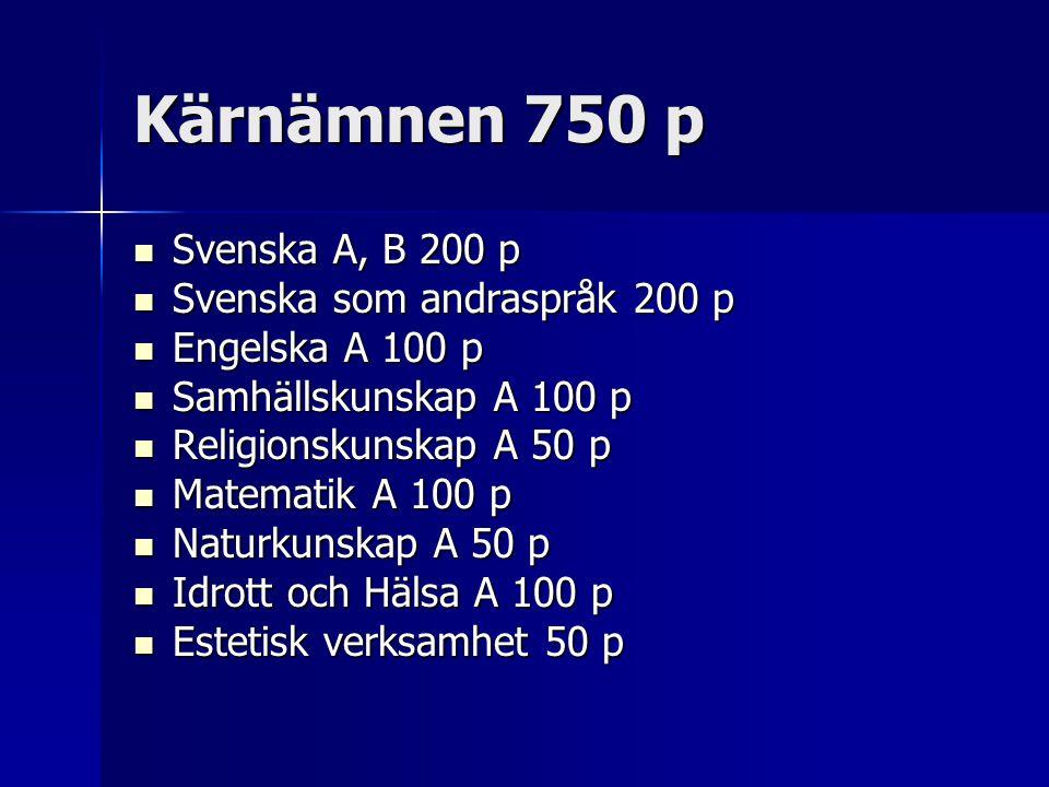 Kärnämnen 750 p  Svenska A, B 200 p  Svenska som andraspråk 200 p  Engelska A 100 p  Samhällskunskap A 100 p  Religionskunskap A 50 p  Matematik