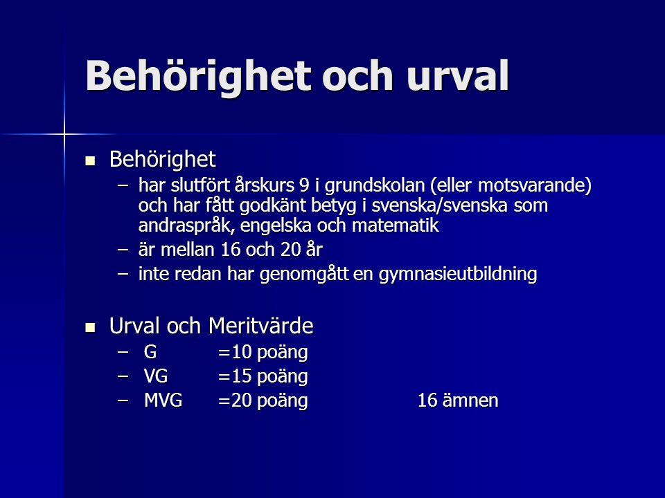 Behörighet och urval  Behörighet –har slutfört årskurs 9 i grundskolan (eller motsvarande) och har fått godkänt betyg i svenska/svenska som andrasprå