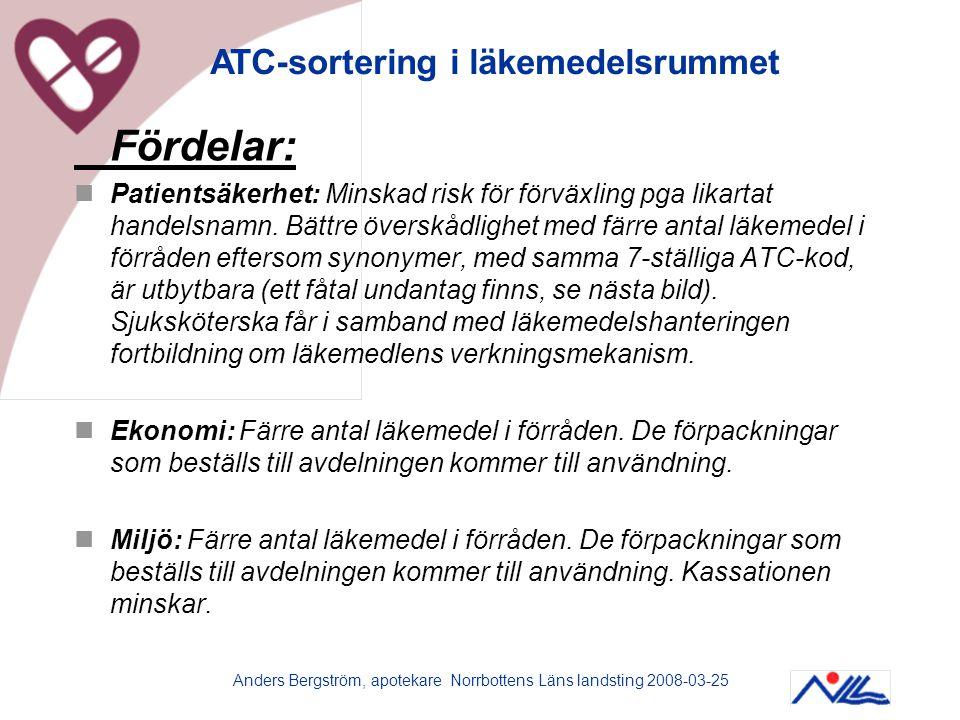 Anders Bergström, apotekare Norrbottens Läns landsting 2008-03-25 Fördelar:  Patientsäkerhet: Minskad risk för förväxling pga likartat handelsnamn. B