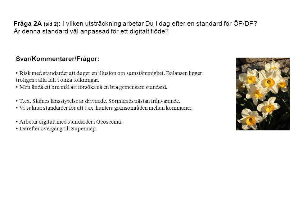 Fråga 2A (sid 2) : I vilken utsträckning arbetar Du i dag efter en standard för ÖP/DP? Är denna standard väl anpassad för ett digitalt flöde? Svar/Kom