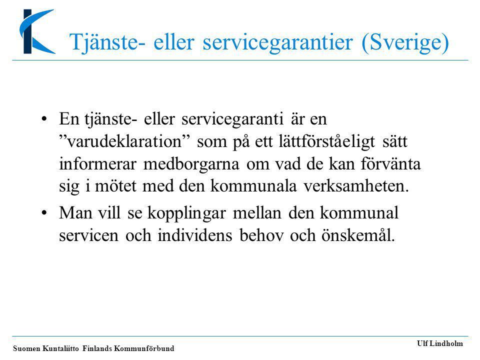 Suomen Kuntaliitto Finlands Kommunförbund Ulf Lindholm Tjänste- eller servicegarantier (Sverige) •En tjänste- eller servicegaranti är en varudeklaration som på ett lättförståeligt sätt informerar medborgarna om vad de kan förvänta sig i mötet med den kommunala verksamheten.