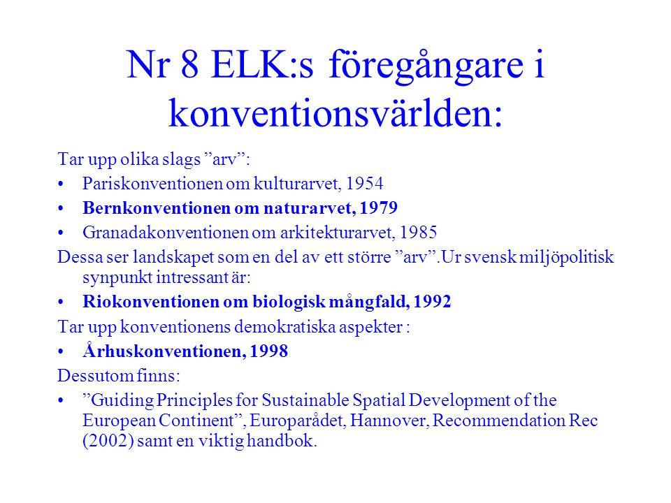 """Nr 8 ELK:s föregångare i konventionsvärlden: Tar upp olika slags """"arv"""": •Pariskonventionen om kulturarvet, 1954 •Bernkonventionen om naturarvet, 1979"""