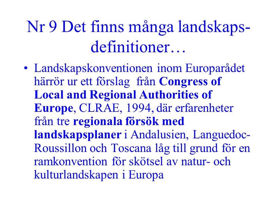 Nr 9 Det finns många landskaps- definitioner… •Landskapskonventionen inom Europarådet härrör ur ett förslag från Congress of Local and Regional Author