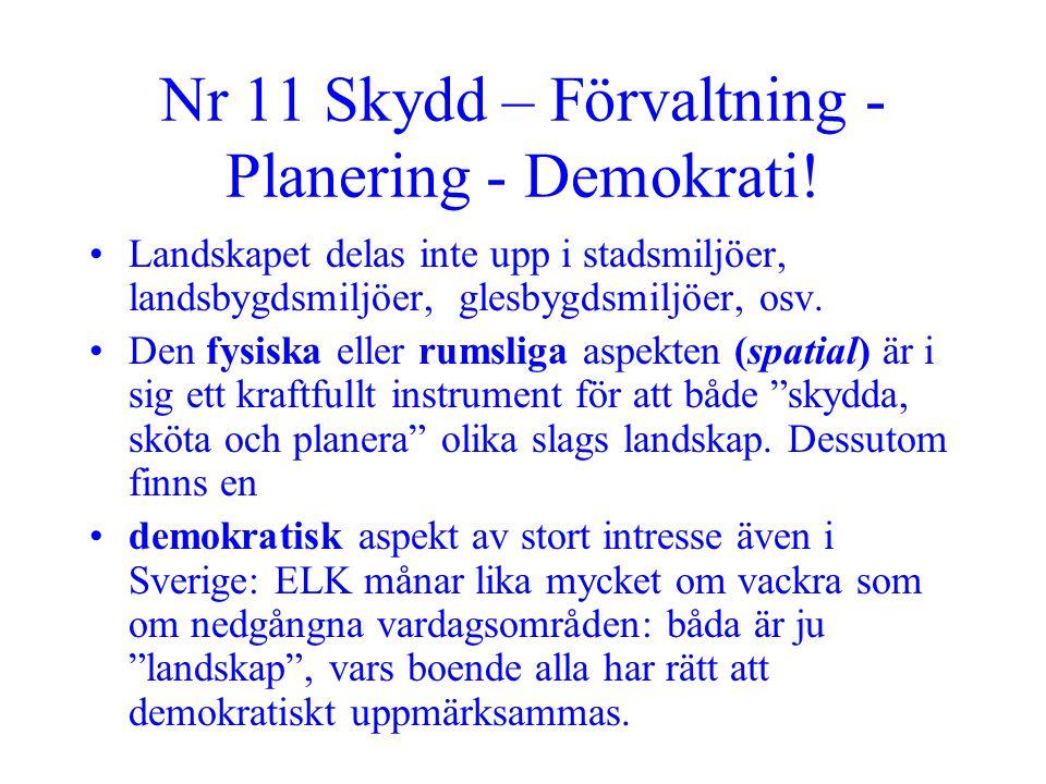 Nr 11 Skydd – Förvaltning - Planering - Demokrati! •Landskapet delas inte upp i stadsmiljöer, landsbygdsmiljöer, glesbygdsmiljöer, osv. •Den fysiska e