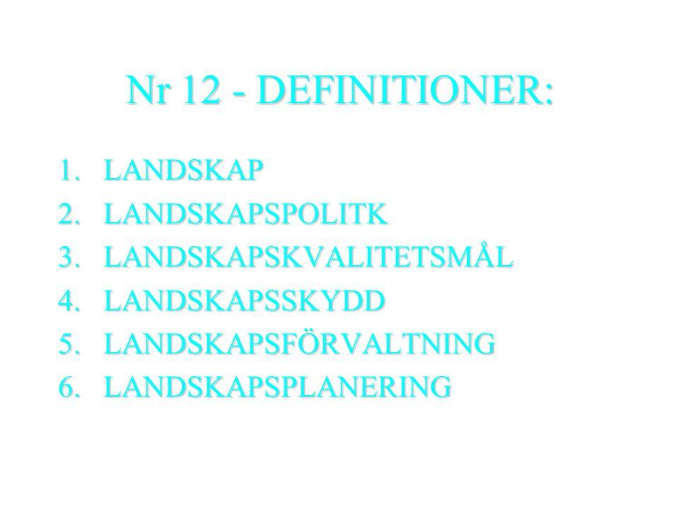 Nr 12 - DEFINITIONER: 1.LANDSKAP 2.LANDSKAPSPOLITK 3.LANDSKAPSKVALITETSMÅL 4.LANDSKAPSSKYDD 5.LANDSKAPSFÖRVALTNING 6.LANDSKAPSPLANERING
