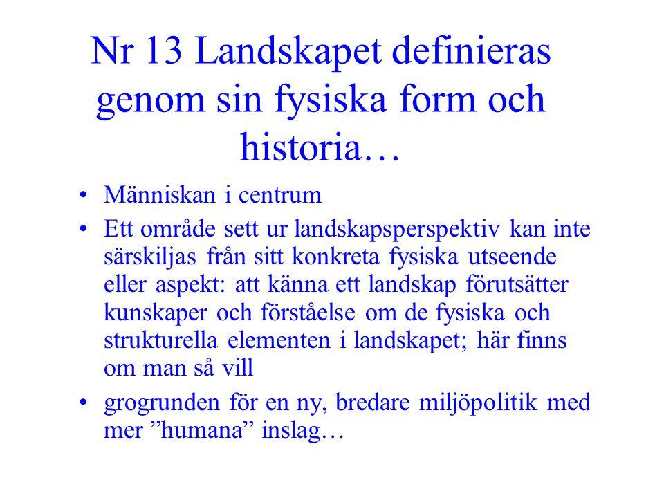 Nr 13 Landskapet definieras genom sin fysiska form och historia… •Människan i centrum •Ett område sett ur landskapsperspektiv kan inte särskiljas från