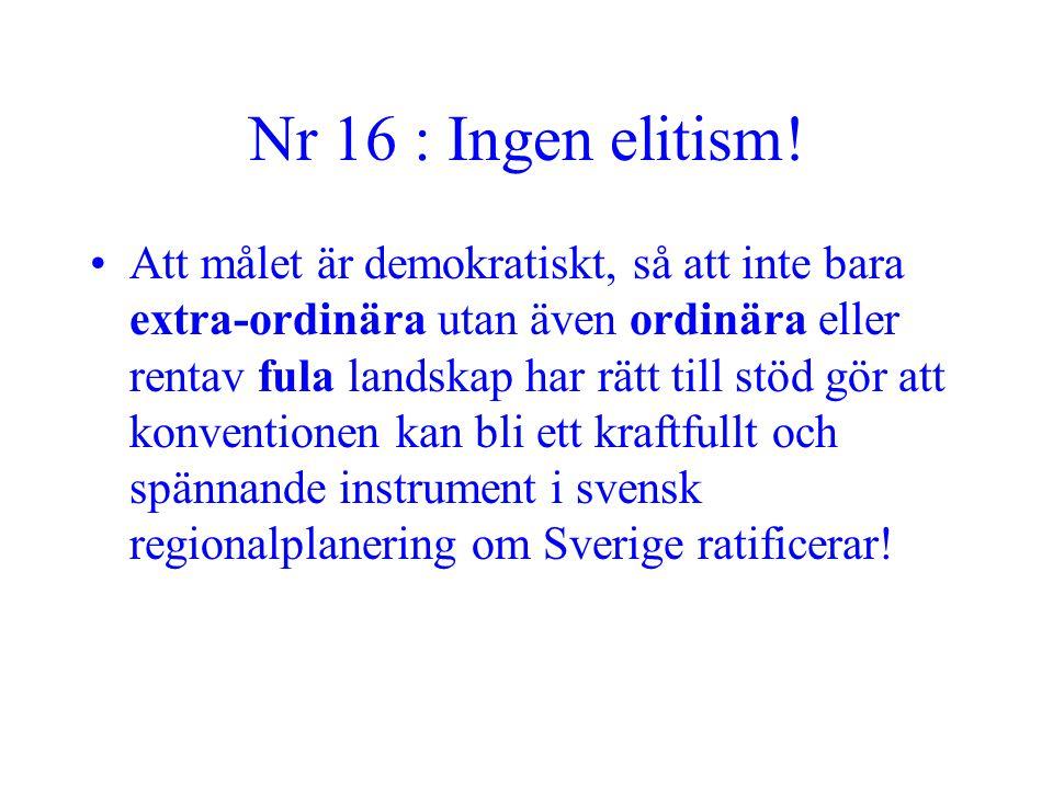 Nr 16 : Ingen elitism! •Att målet är demokratiskt, så att inte bara extra-ordinära utan även ordinära eller rentav fula landskap har rätt till stöd gö