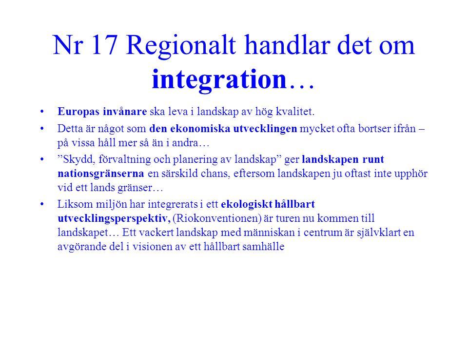 Nr 17 Regionalt handlar det om integration… •Europas invånare ska leva i landskap av hög kvalitet. •Detta är något som den ekonomiska utvecklingen myc