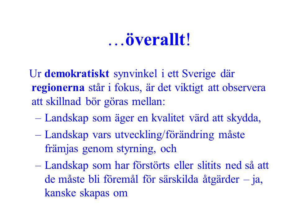 …överallt! Ur demokratiskt synvinkel i ett Sverige där regionerna står i fokus, är det viktigt att observera att skillnad bör göras mellan: –Landskap