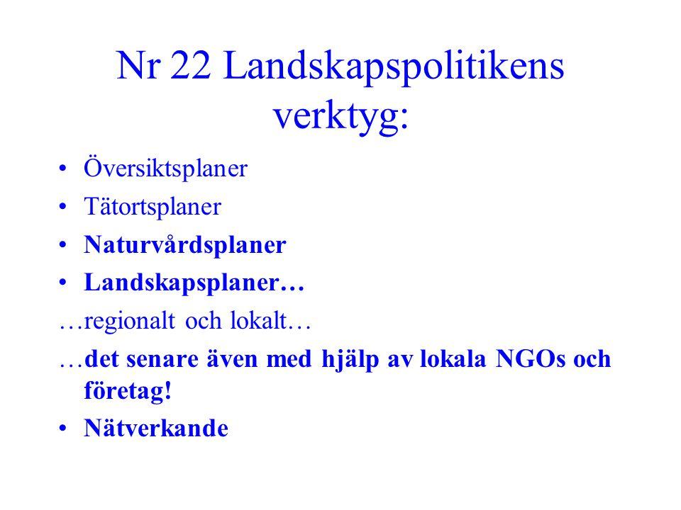 Nr 22 Landskapspolitikens verktyg: •Översiktsplaner •Tätortsplaner •Naturvårdsplaner •Landskapsplaner… …regionalt och lokalt… …det senare även med hjä