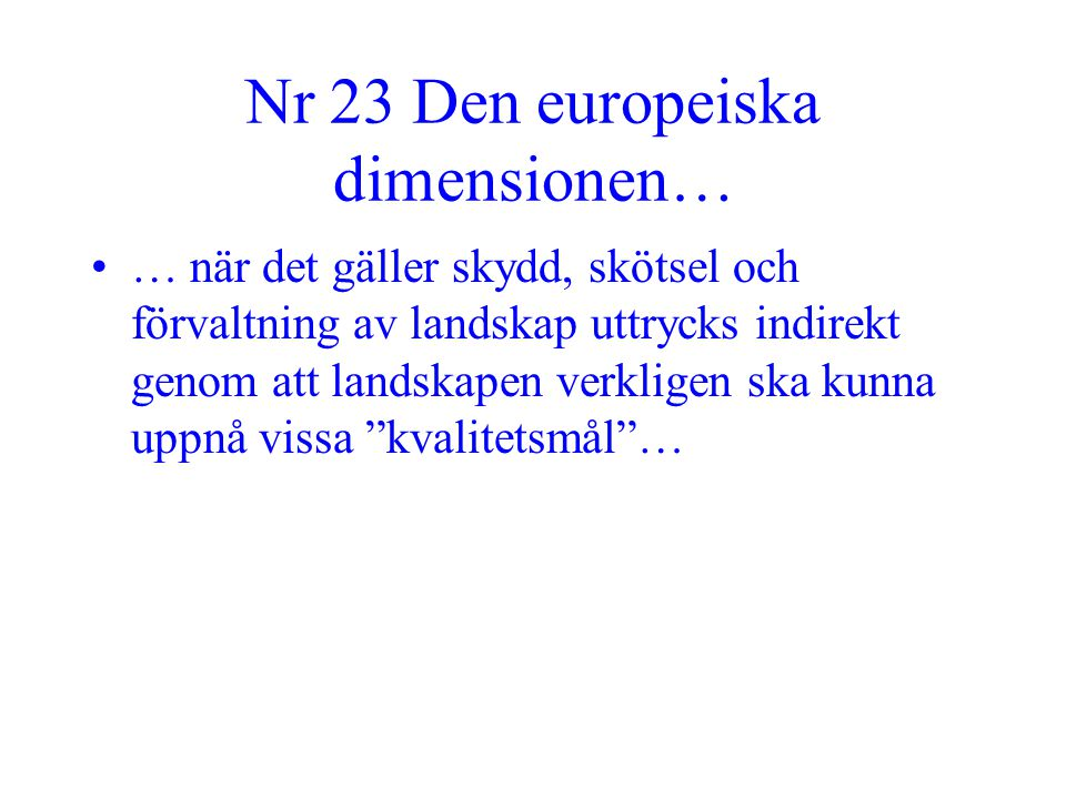 Nr 23 Den europeiska dimensionen… •… när det gäller skydd, skötsel och förvaltning av landskap uttrycks indirekt genom att landskapen verkligen ska ku