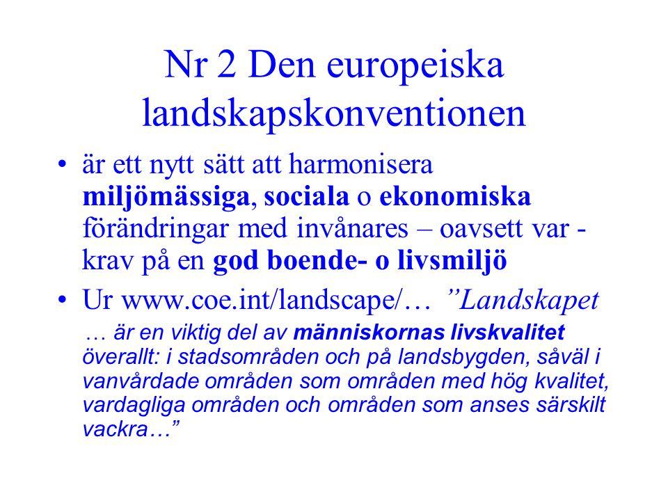 Nr 2 Den europeiska landskapskonventionen •är ett nytt sätt att harmonisera miljömässiga, sociala o ekonomiska förändringar med invånares – oavsett va