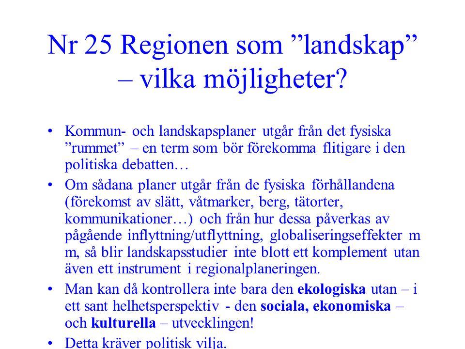 """Nr 25 Regionen som """"landskap"""" – vilka möjligheter? •Kommun- och landskapsplaner utgår från det fysiska """"rummet"""" – en term som bör förekomma flitigare"""