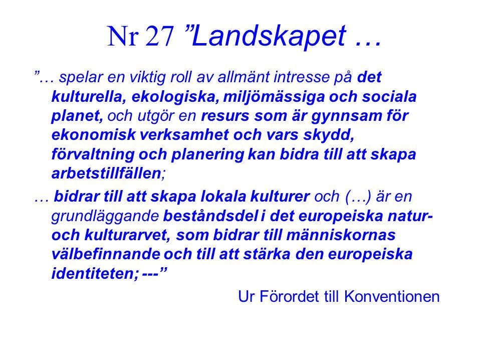 """Nr 27 """"Landskapet … """"… spelar en viktig roll av allmänt intresse på det kulturella, ekologiska, miljömässiga och sociala planet, och utgör en resurs s"""