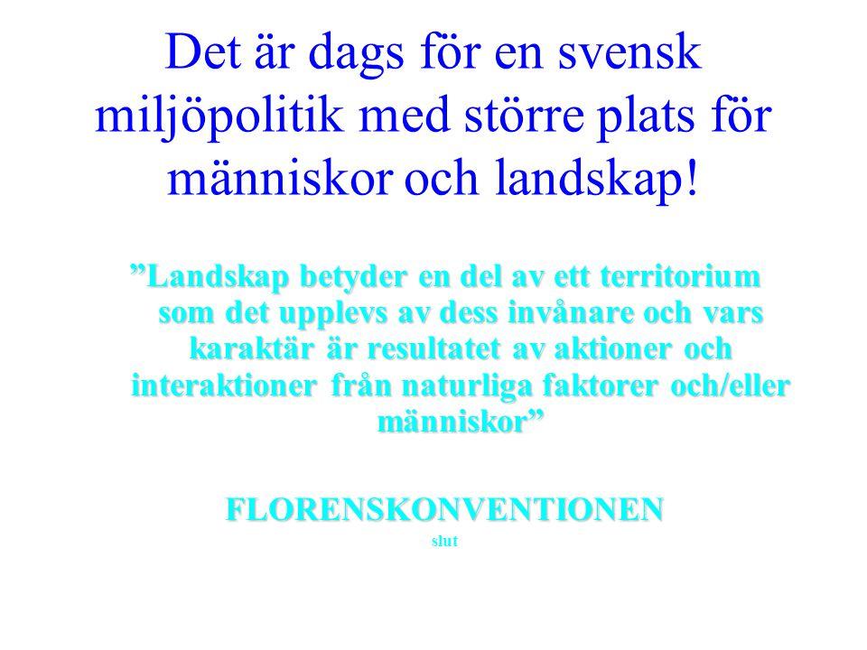 """Det är dags för en svensk miljöpolitik med större plats för människor och landskap! """"Landskap betyder en del av ett territorium som det upplevs av des"""