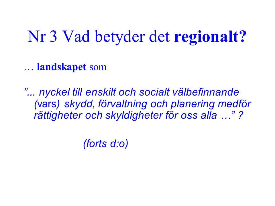 """Nr 3 Vad betyder det regionalt? … landskapet som """"... nyckel till enskilt och socialt välbefinnande (vars) skydd, förvaltning och planering medför rät"""