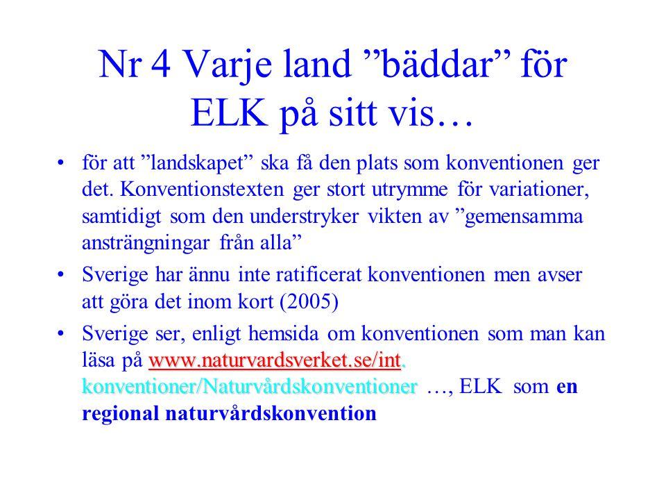 """Nr 4 Varje land """"bäddar"""" för ELK på sitt vis… •för att """"landskapet"""" ska få den plats som konventionen ger det. Konventionstexten ger stort utrymme för"""