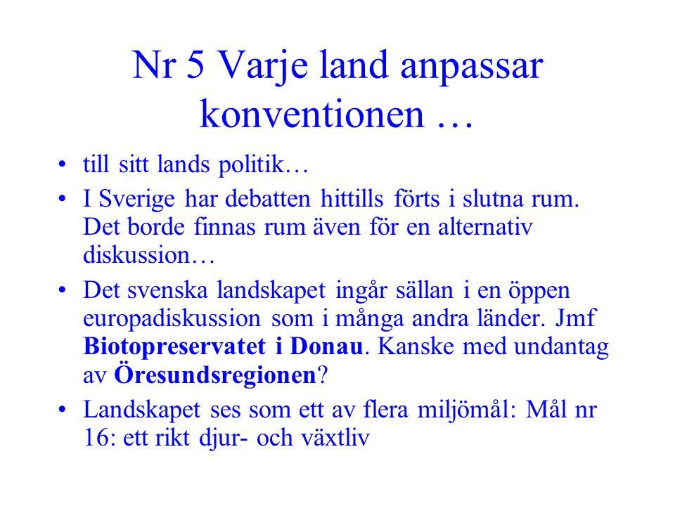 Nr 5 Varje land anpassar konventionen … •till sitt lands politik… •I Sverige har debatten hittills förts i slutna rum. Det borde finnas rum även för e