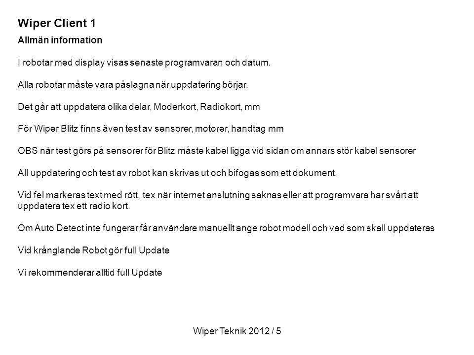Wiper Teknik 2012 / 5 Allmän information I robotar med display visas senaste programvaran och datum.