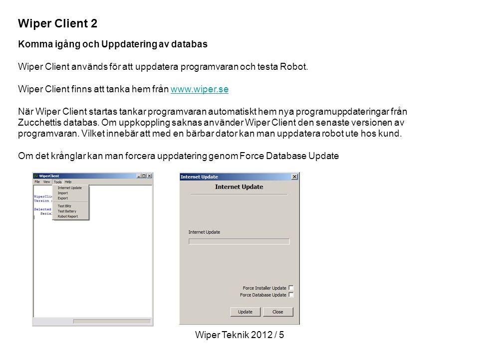 Wiper Teknik 2012 / 5 Komma igång och Uppdatering av databas Wiper Client används för att uppdatera programvaran och testa Robot.