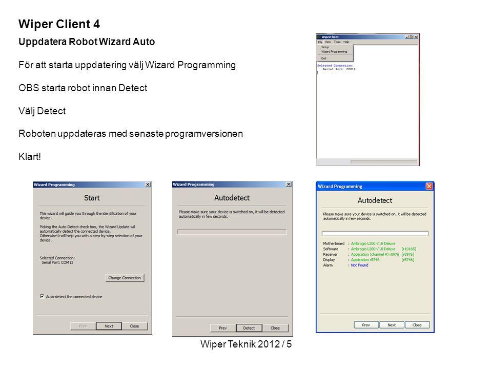 Wiper Teknik 2012 / 5 Uppdatera Robot Wizard Auto För att starta uppdatering välj Wizard Programming OBS starta robot innan Detect Välj Detect Roboten uppdateras med senaste programversionen Klart.