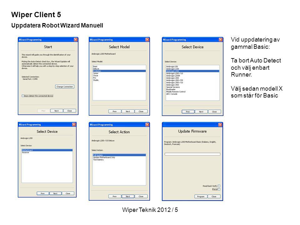 Wiper Teknik 2012 / 5 Uppdatera Robot Wizard Manuell Vid uppdatering av gammal Basic: Ta bort Auto Detect och välj enbart Runner.