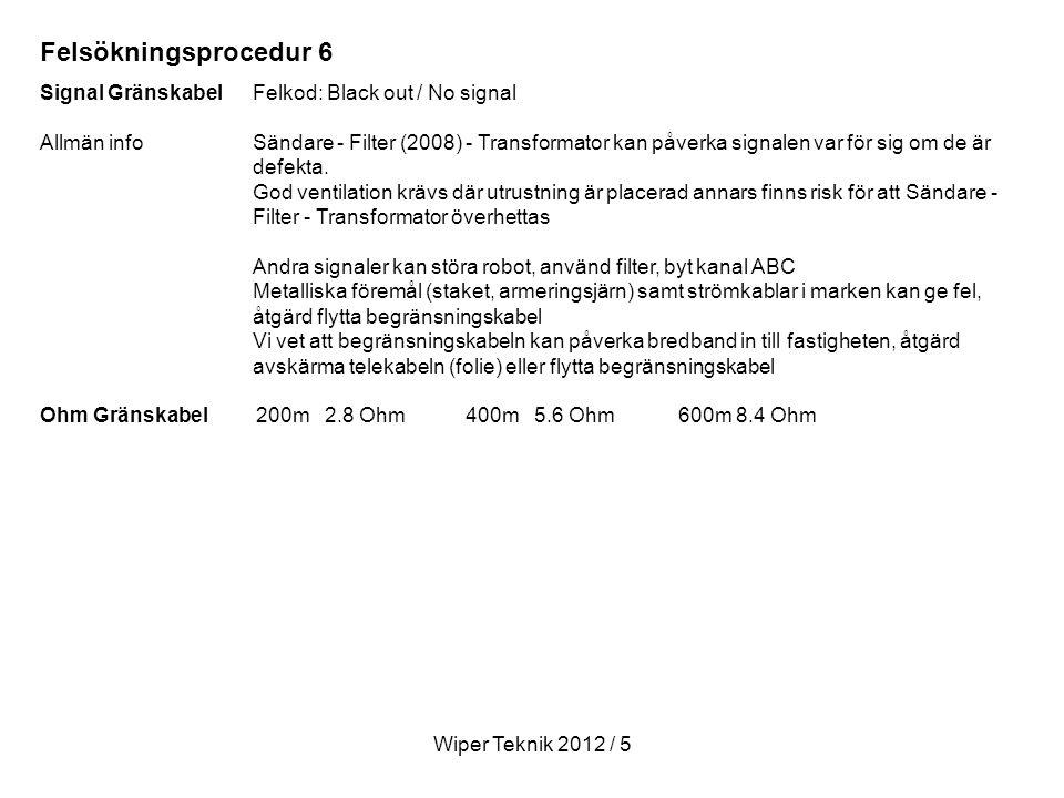 Signal Gränskabel Felkod: Black out / No signal Allmän infoSändare - Filter (2008) - Transformator kan påverka signalen var för sig om de är defekta.