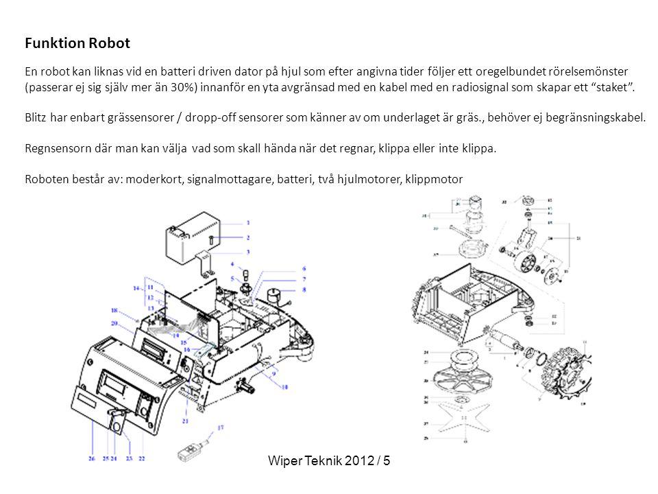 Funktion Robot En robot kan liknas vid en batteri driven dator på hjul som efter angivna tider följer ett oregelbundet rörelsemönster (passerar ej sig själv mer än 30%) innanför en yta avgränsad med en kabel med en radiosignal som skapar ett staket .