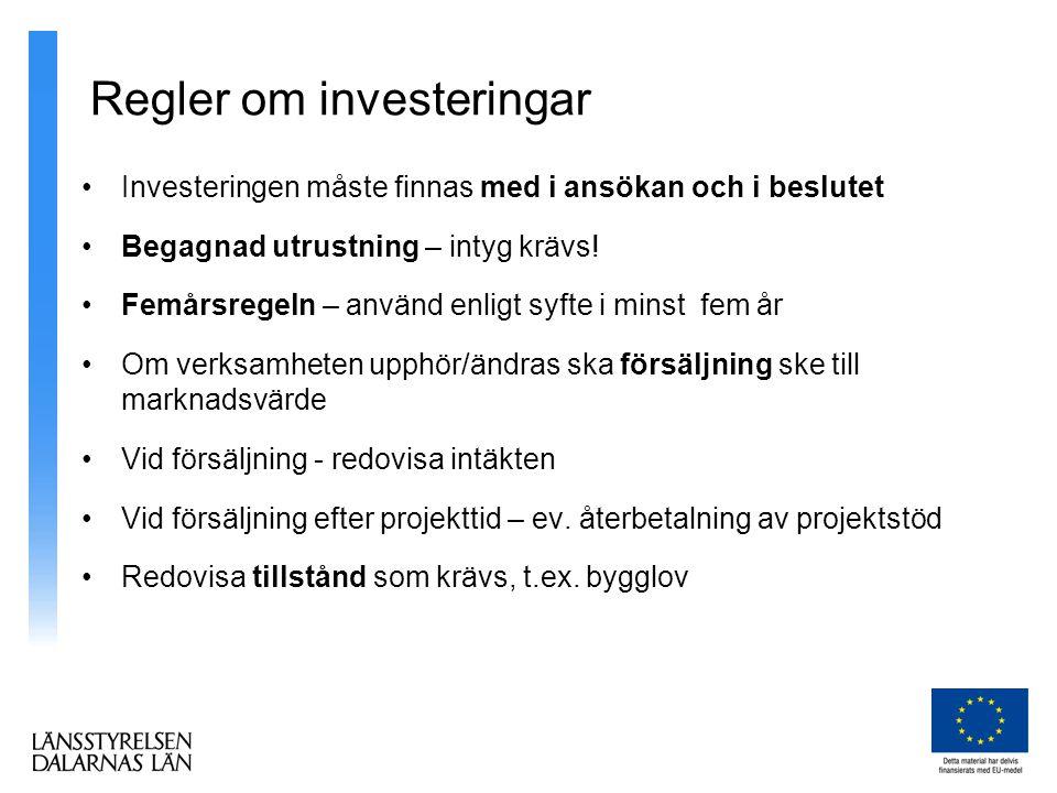 Regler om investeringar •Investeringen måste finnas med i ansökan och i beslutet •Begagnad utrustning – intyg krävs.